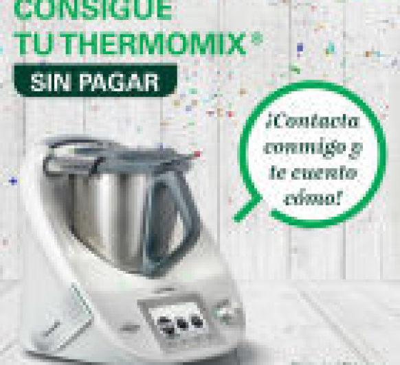 TU TAMBIEN PUEDES TENER TU Thermomix® GRATIS